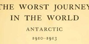 Черрі-Гаррард Апслей «Найгіркіша подорож у світі – Антарктика, 1910-1913» (1922)